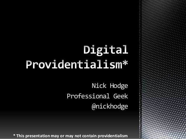 Nick Hodge Professional Geek @nickhodge * This presentation may or may not contain providentialism