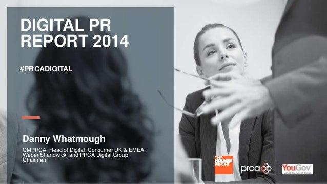 YOUR LOGO  DIGITAL PR  REPORT 2014  #PRCADIGITAL  Danny Whatmough  CMPRCA, Head of Digital, Consumer UK & EMEA,  Weber Sha...