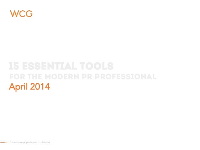 15 essential TOOLS FOR THE MODERN PR PROFESSIONAL April 2014 Contents are proprietary and confidential.
