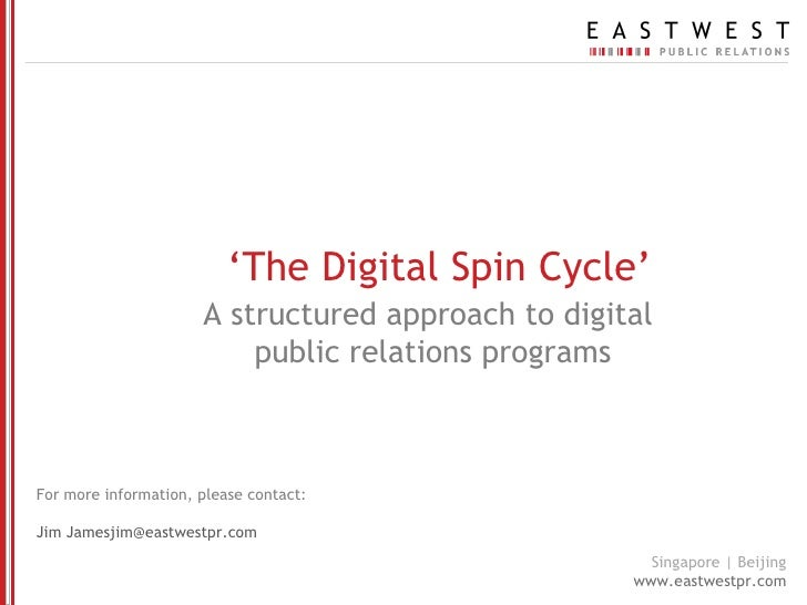 ' The Digital Spin Cycle ' A structured approach to digital  public relations programs For more information, please contac...