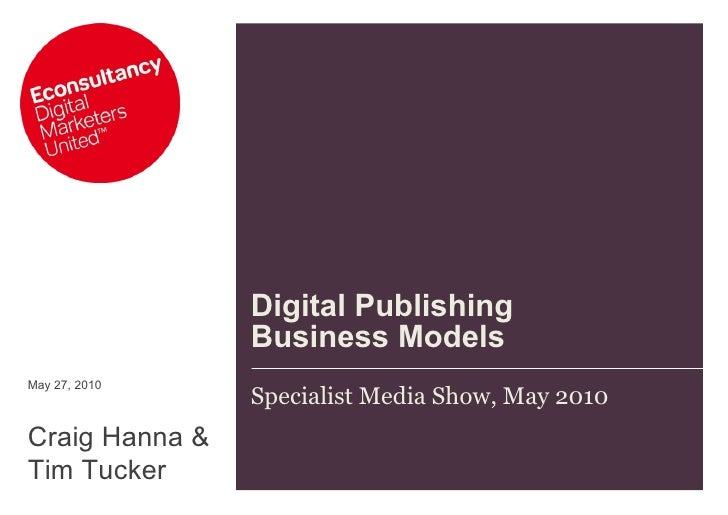 Digital Publishing Business Models Specialist Media Show, May 2010 May 27, 2010 Craig Hanna & Tim Tucker