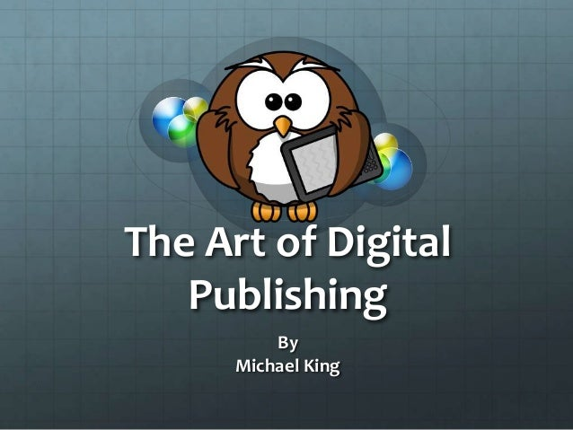 The Art of Digital Publishing By Michael King