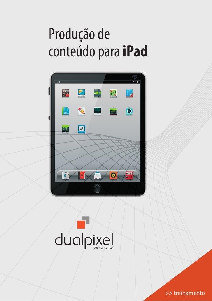 Produção deconteúdo para iPad        treinamento                      >> treinamento