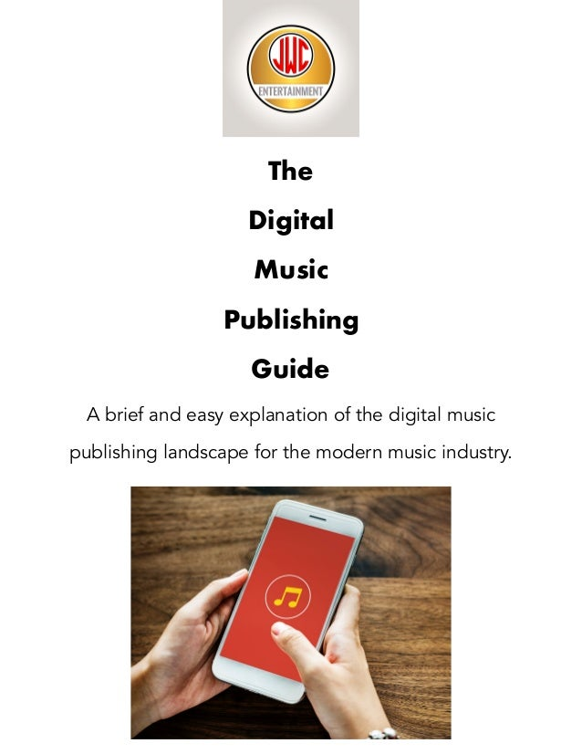 The Digital Music Publishing Guide A brief and easy explanation of the digital music publishing landscape for the modern m...