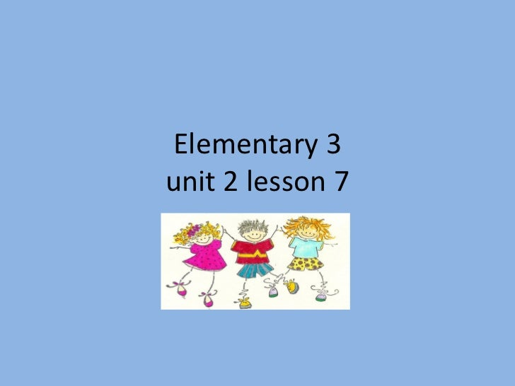 Elementary 3unit 2 lesson 7