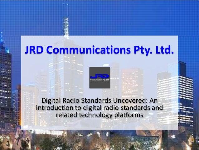 Digital Radio Standards Uncovered: Anintroduction to digital radio standards andrelated technology platformsJRD Communicat...