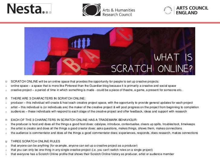 SCRATCH ONLINE will be an online space that provides the opportunity for people to set up creative projects:o   online spa...