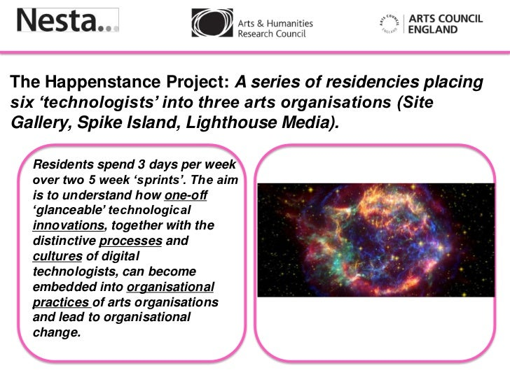 The Happenstance Project: A series of residencies placingsix 'technologists' into three arts organisations (SiteGallery, S...