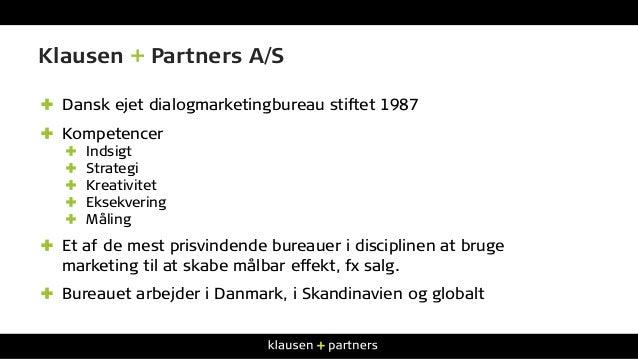 Klausen + Partners A/S ✚ Dansk ejet dialogmarketingbureau stiftet 1987 ✚ Kompetencer ✚ Indsigt ✚ Strategi ✚ Kreativit...