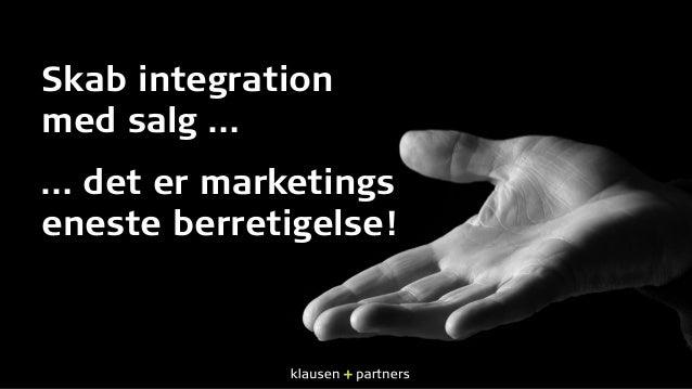 Skab integration med salg … … det er marketings eneste berretigelse!