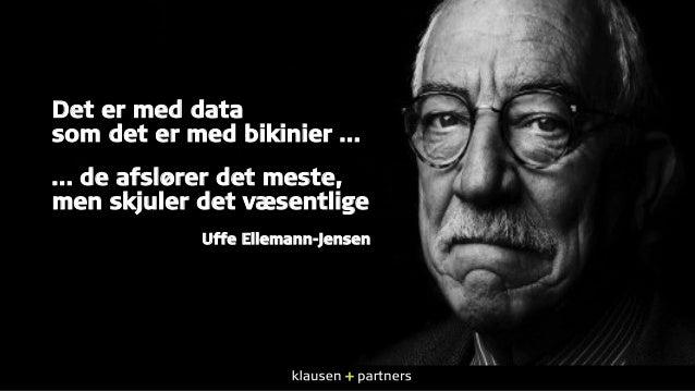 Det er med data som det er med bikinier … … de afslører det meste, men skjuler det væsentlige Uffe Ellemann-Jensen