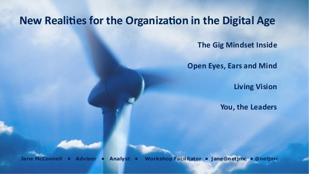 The	Gig	Mindset	Inside	 Open	Eyes,	Ears	and	Mind	 Living	Vision	 You,	the	Leaders	 New	Reali?es	for	the	Organiza?on	in	the...