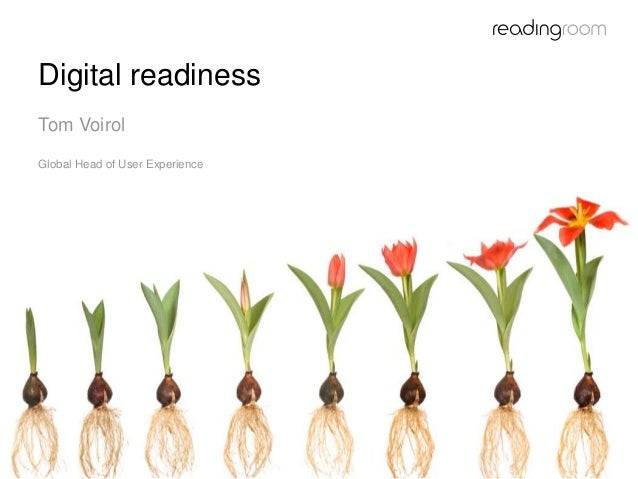 Digital readiness Tom Voirol Global Head of User Experience