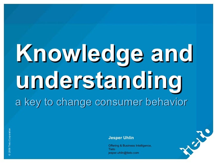 Knowledge and understanding a key to change consumer behavior Jesper Uhlin Offering & Business Intelligence, Tieto [email_...