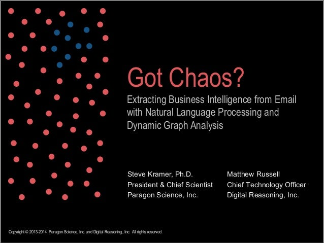 Got Chaos? Extracting Business Intelligence from Email with Natural Language Processing and Dynamic Graph Analysis  Steve ...