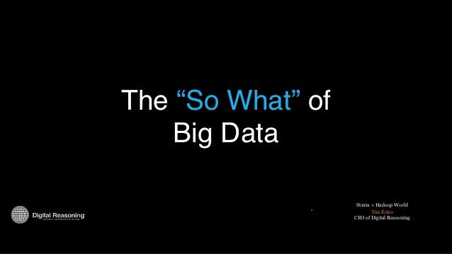 "The ""So What"" of    Big Data                    Strata + Hadoop World                           Tim Estes                 ..."