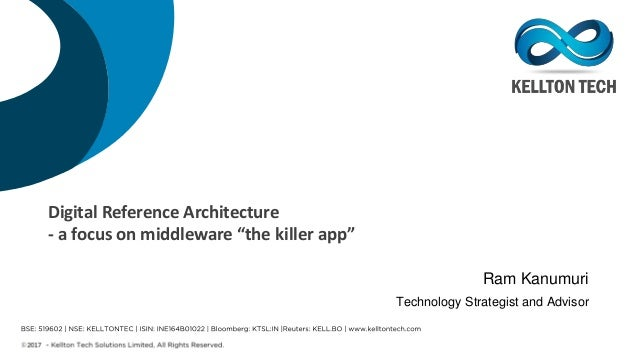 """Digital Reference Architecture - a focus on middleware """"the killer app"""" Ram Kanumuri Technology Strategist and Advisor"""