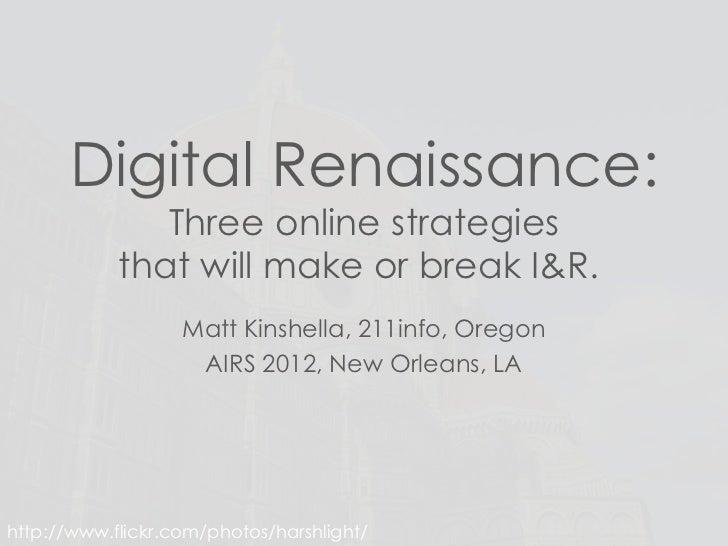 Digital Renaissance:               Three online strategies            that will make or break I&R.                   Matt ...