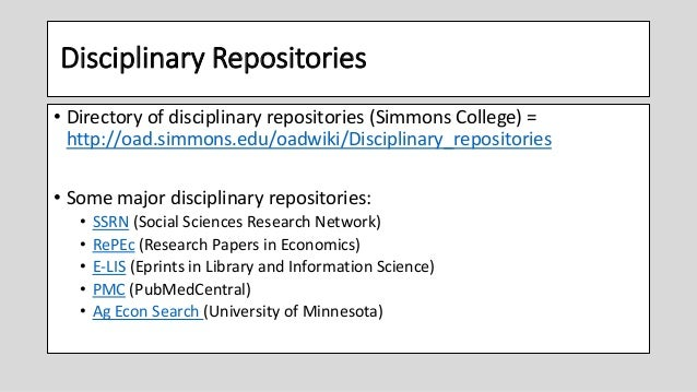 Disciplinary Repositories • Directory of disciplinary repositories (Simmons College) = http://oad.simmons.edu/oadwiki/Disc...