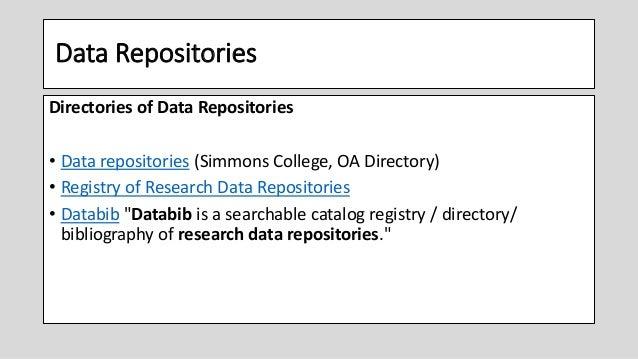 Data Repositories Directories of Data Repositories • Data repositories (Simmons College, OA Directory) • Registry of Resea...