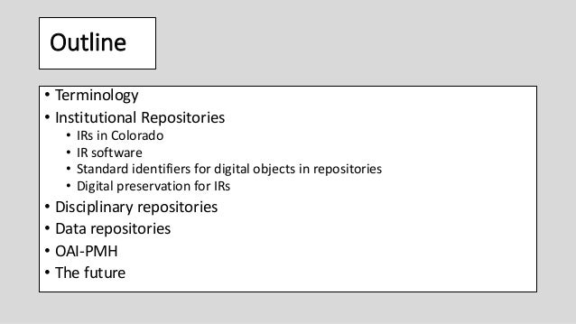 Outline • Terminology • Institutional Repositories • IRs in Colorado • IR software • Standard identifiers for digital obje...