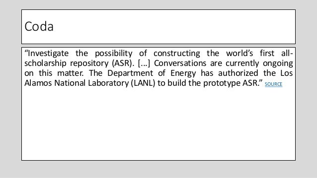 """Coda """"Investigate the possibility of constructing the world's first all- scholarship repository (ASR). [...] Conversations..."""