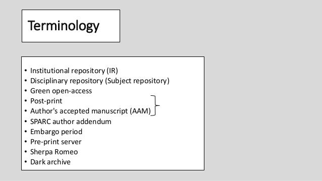 Terminology • Institutional repository (IR) • Disciplinary repository (Subject repository) • Green open-access • Post-prin...
