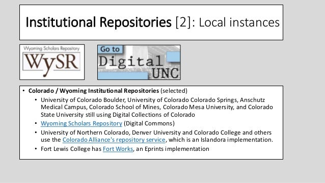 Institutional Repositories [2]: Local instances • Colorado / Wyoming Institutional Repositories (selected) • University of...