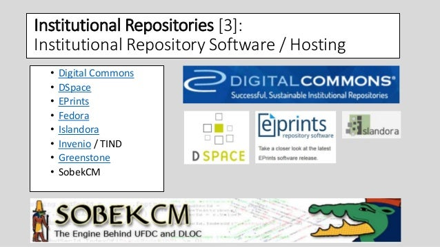 Institutional Repositories [3]: Institutional Repository Software / Hosting • Digital Commons • DSpace • EPrints • Fedora ...