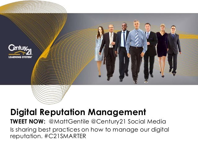 Digital Reputation Management TWEET NOW: @MattGentile @Century21 Social Media Is sharing best practices on how to manage o...