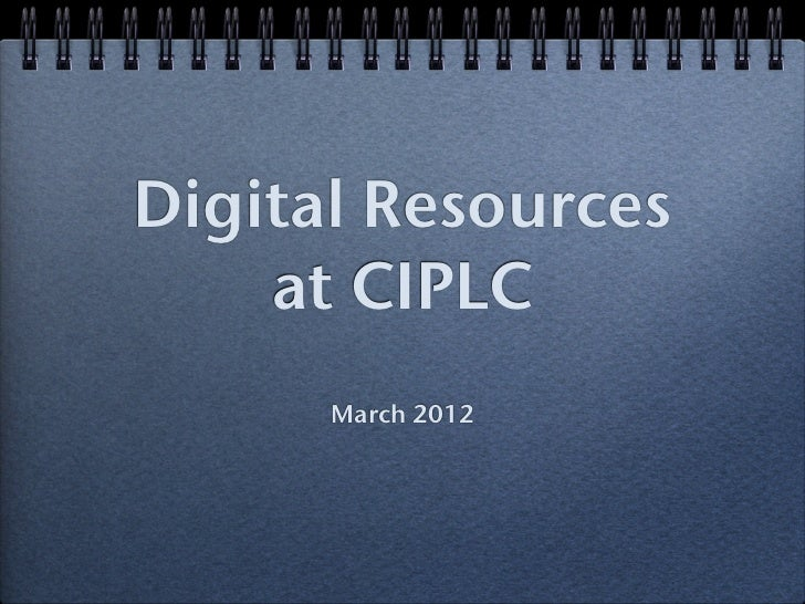 Digital Resources    at CIPLC      March 2012