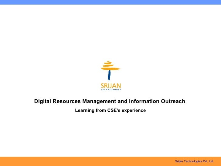 Digital Resources Management and Information Outreach              Learning from CSEs experience                          ...