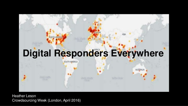 Digital Responders Everywhere Heather Leson Crowdsourcing Week (London, April 2016)