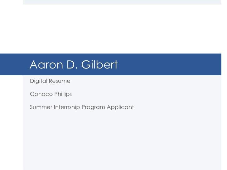 Aaron D. GilbertDigital ResumeConoco PhillipsSummer Internship Program Applicant
