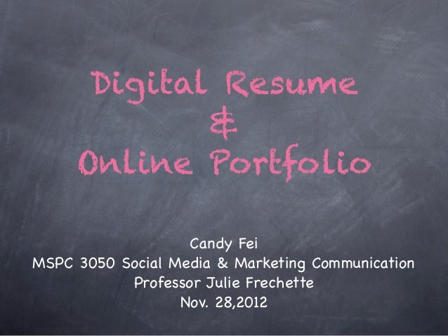 Digital Resume             &     Online Portfolio                   Candy FeiMSPC 3050 Social Media & Marketing Communicat...