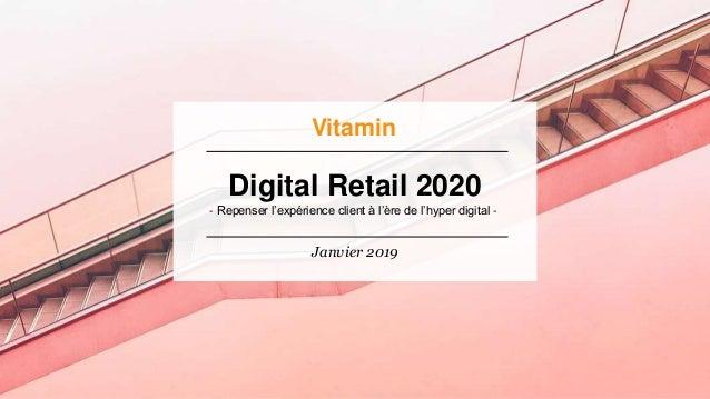 Digital Retail 2020 l Janvier 2019 Digital Retail 2020 - Repenser l'expérience client à l'ère de l'hyper digital - Janvier...