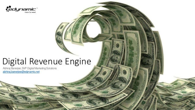 Digital Revenue EngineAbhirajBanerjee,SVP DigitalMarketingSolutions abhiraj.banerjee@edynamic.net