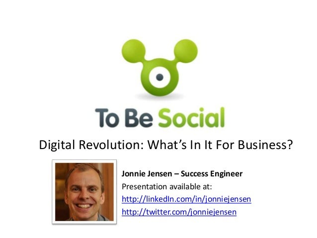 Digital Revolution: What's In It For Business? Jonnie Jensen – Success Engineer Presentation available at: http://linkedIn...