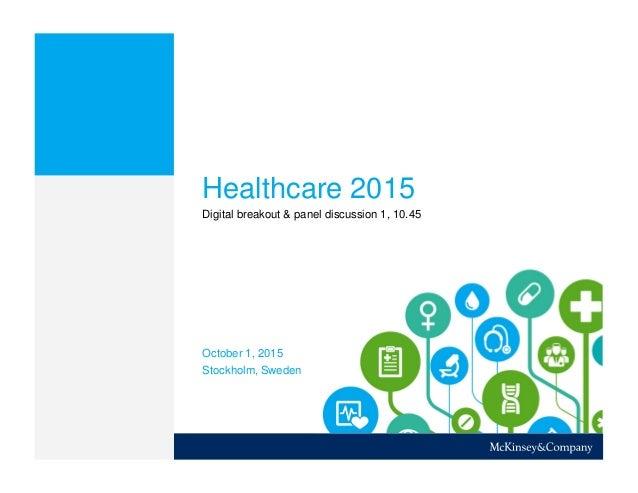 Healthcare 2015 Digital breakout & panel discussion 1, 10.45 Stockholm, Sweden October 1, 2015