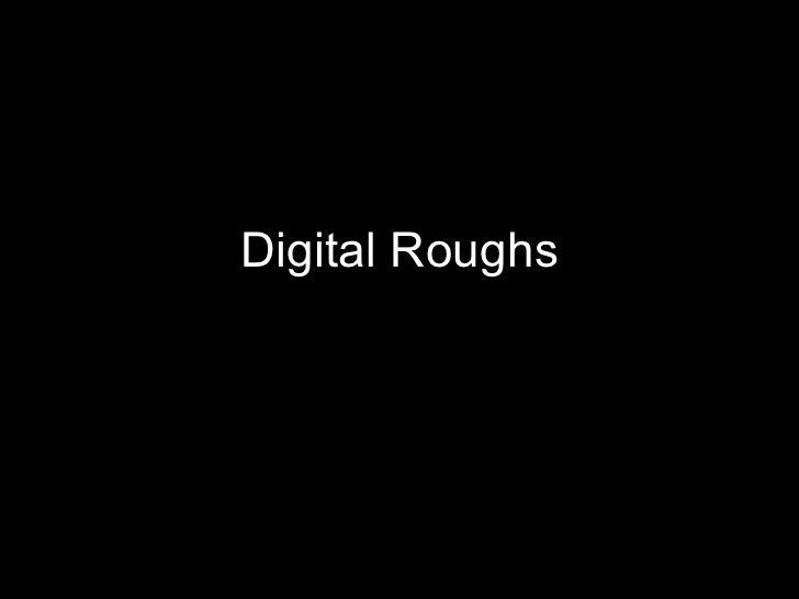 Digital Roughs
