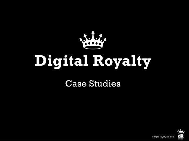 Digital Royalty   Case Studies                  © Digital Royalty Inc. 2012