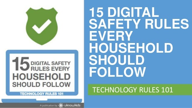 15 DIGITAL      SAFETY RULES      EVERY      HOUSEHOLD      SHOULD      FOLLOW       TECHNOLOGY RULES 101www.uknowkids.com