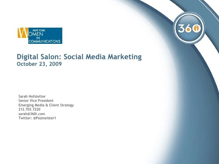 Digital Salon: Social Media Marketing October 23, 2009 Sarah Hofstetter Senior Vice President Emerging Media & Client Stra...