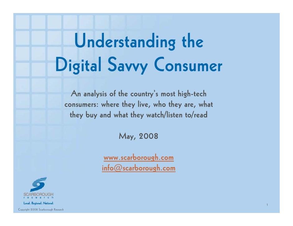 Understanding the                             Digital Savvy Consumer                                         An analysis o...