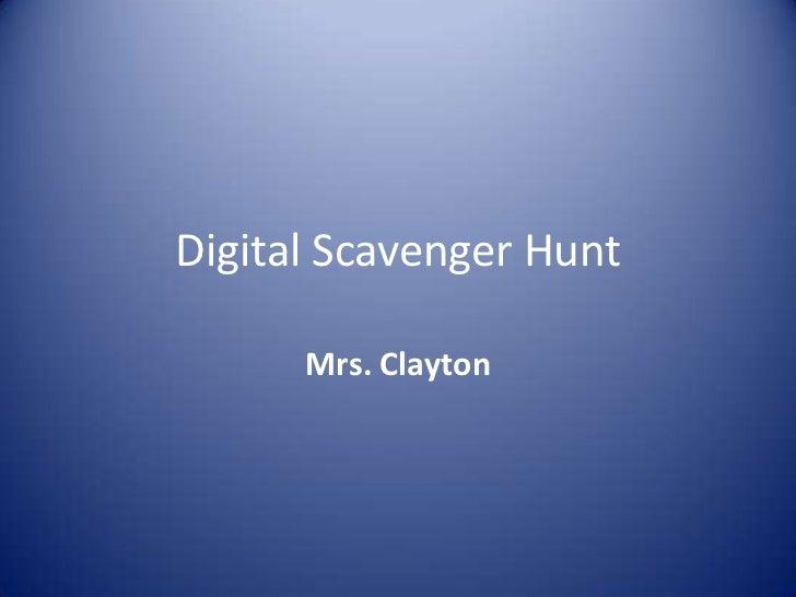 Digital Scavenger Hunt      Mrs. Clayton