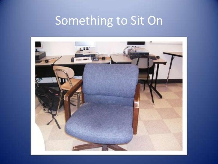 Something to Sit On