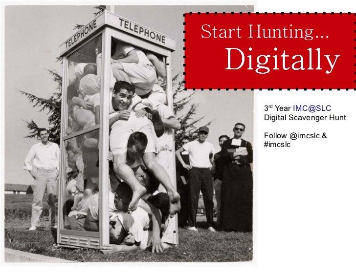 Start Hunting...  Digitally       3rd Year IMC@SLC       Digital Scavenger Hunt       Follow @imcslc &       #imcslc