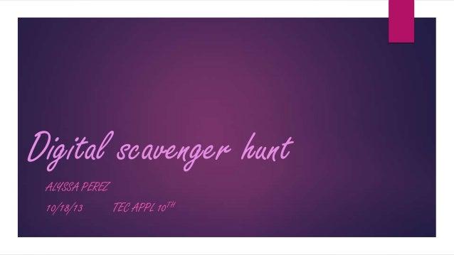 Digital scavenger hunt ALYSSA PEREZ 10/18/13  TEC APPL 10TH