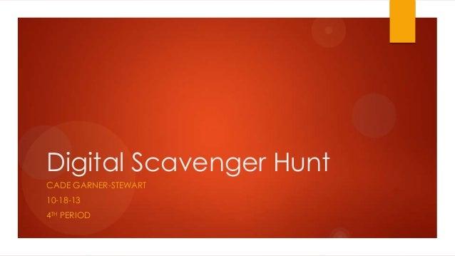 Digital Scavenger Hunt CADE GARNER-STEWART 10-18-13  4TH PERIOD