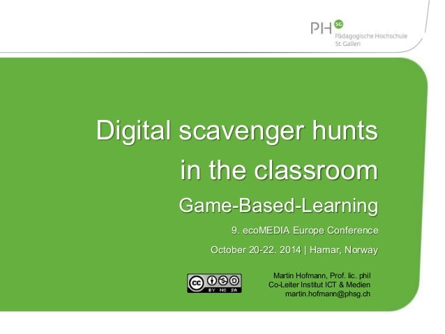 Digital scavenger hunts  in the classroom  Game-Based-Learning  9. ecoMEDIA Europe Conference  October 20-22. 2014 | Hamar...